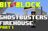 "Bit by Block – 014: ""Ghostbusters"" Firehouse Part 1"