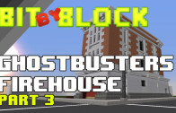 "Bit by Block – 016: ""Ghostbusters"" Firehouse Part 3"