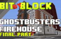 "Bit by Block – 017: ""Ghostbusters"" Firehouse Final Wrapup"