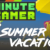 1 Minute Gamer – Episode 35: Summer Vacation