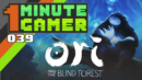 1 Minute Gamer – Episode 039: Ori and The Blind Forest (Original Edition)
