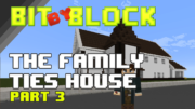 "Bit by Block – 025: The ""Family Ties"" House: Part 3"