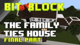 "Bit by Block – 026: The ""Family Ties"" House: Part 4 and Final"