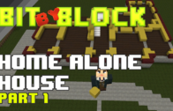 "Bit by Block – 027: The ""Home Alone"" House: Part 1"