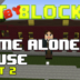 """Bit by Block – 028: The """"Home Alone"""" House: Part 2"""